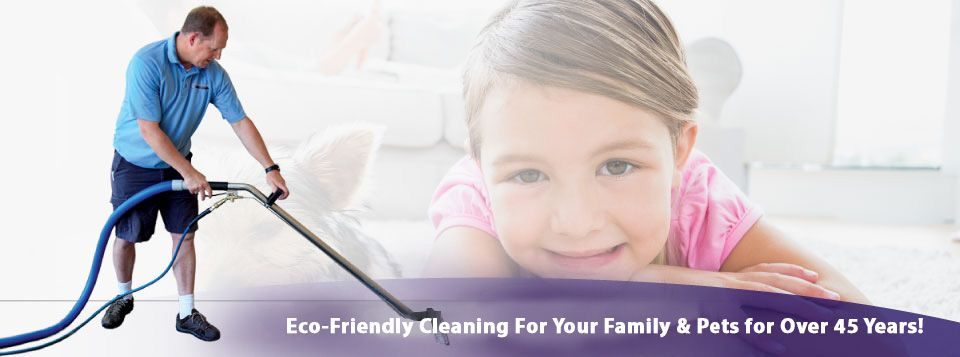 Eco-Friendly Cleaning For Your Family & Pets for Over 45 Years!
